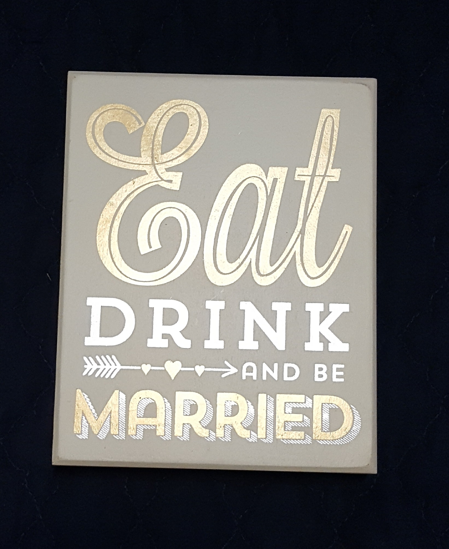 Eat Drink And Be Married Small Table Sign
