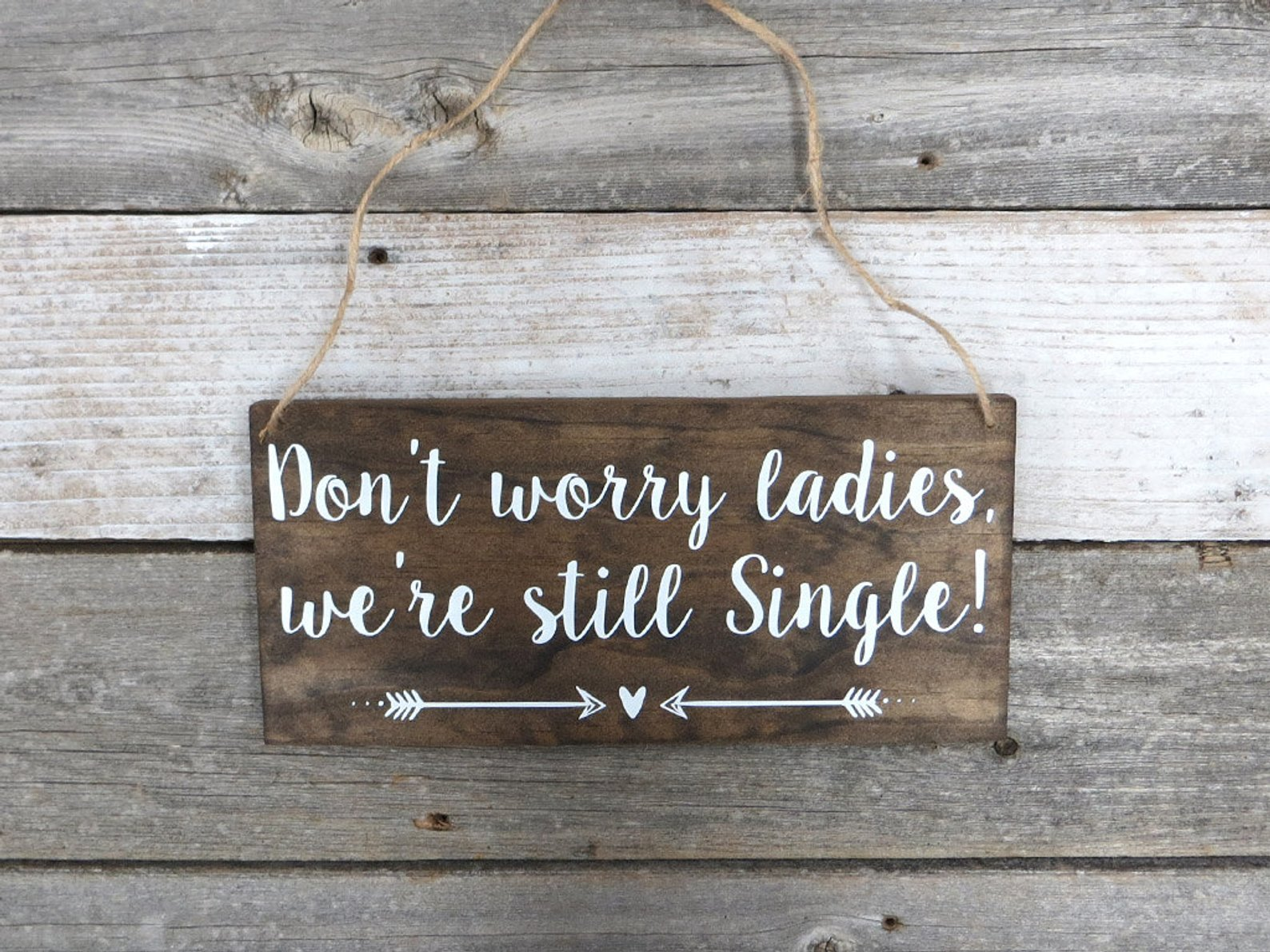 """Don't Worry Ladies, We're Still Single""  Rustic Wood Wedding Sign"